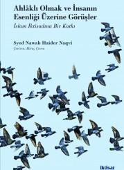 Ahlâklı Olmak ve İnsanın Esenliği Üzerine Görüşler: İslam İktisadına Bir Katkı